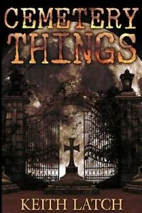 Cemetery Things by Latch, Keith -Paperback