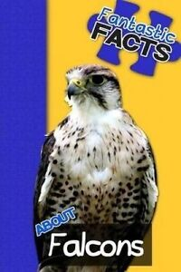 Fantastic Facts about Falcons: Illustrated Fun Learning for Kids  9781517525279