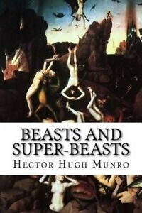 Beasts and Super-Beasts by Munro, Hector Hugh 9781522765684 -Paperback