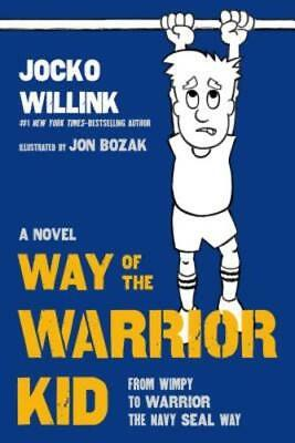 Way Of The Warrior Kid  From Wimpy To Warrior The Navy Seal Way  A Novel  New