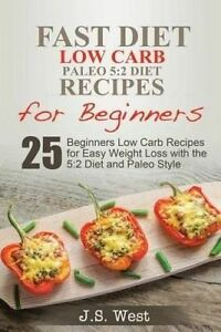 5: 2 Fast Diet: 5:2 Diet Recipes and 5:2 Diet Cookbook. 25 Beginn by West, J. S.