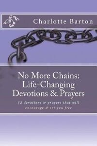 No More Chains Life-Changing Devotions & Prayers by Barton, Charlotte -Paperback