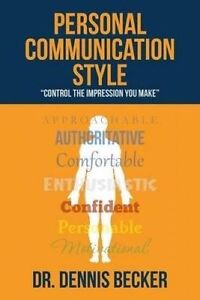 Personal Communication Style: Control Impression You Make by Becker, Dr Dennis