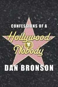Confessions of a Hollywood Nobody by Bronson, Dan -Paperback