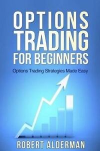 Options Trading for Beginners Options Trading Strategies Made Ea by Alderman Rob