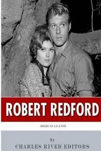 American Legends: The Life of Robert Redford by Charles River Editors -Paperback