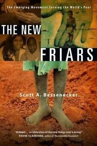 The New Friars Emerging Movement Serving World's Poor by Bessenecker Scott A