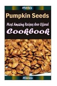 Pumpkin Seeds: Healthy and Easy Homemade for Your Best Friend by Heviz's