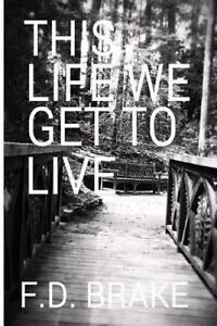 This Life We Get to Live by Brake, Fd -Paperback