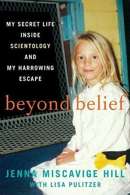 Beyond Belief: My Secret Life Inside Scientology & Escape Jenna Miscavige Hill