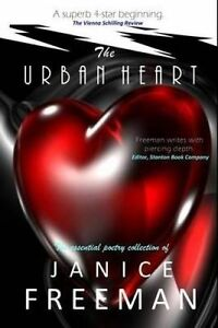 The Urban Heart: The Essential Poetry Collection of by Freeman, Janice