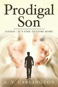 Prodigal Son: #162844 - It's Time to Come Home by Carlington, A. V. -Paperback