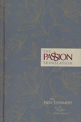 The Passion Translation  Tpt   New Testament With Psalms  Proverbs  And Song Of