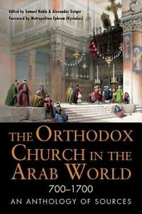 The Orthodox Church in the Arab World 700–1700 – An Anthology of Sou