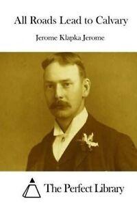 All-Roads-Lead-to-Calvary-by-Jerome-Jerome-Klapka-9781511911719-Paperback