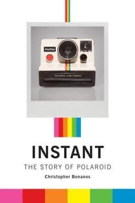 Instant: The Story of Polaroid by Christopher Bonanos: (Uses Of Polaroids)