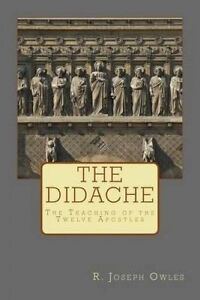 The Didache: The Teaching of the Twelve Apostles by Owles, R. Joseph -Paperback