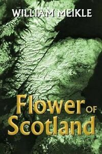 Flower of Scotland by Meikle, William -Paperback