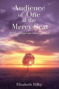 Audience One at Mercy Seat Place Prayer Intimacy by Hilby Elizabeth -Paperback