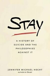 Stay � A History of Suicide and the Philosophies Against It, Jennifer Michae Hec