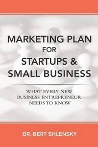 Marketing Plan for Startups Small Business What Every New Bu by Shlensky Dr Bert