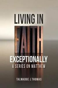 LIFE - Living in Faith Exceptionally: Series on Matthew by Thomas, Talmadge J