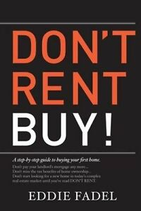 Don't Rent Buy!: A Step-By-Step Guide to Buying Your First Home by Fadel, Eddie