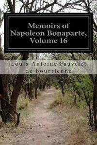 Memoirs Napoleon Bonaparte Vol  16 by Bourrienne Louis Antoine Fauvelet de
