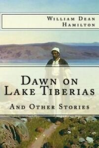 Dawn on Lake Tiberias and Other Stories. by Hamilton, William Dean -Paperback