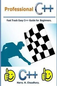 Professional C++ Fast Track Easy C++ Guide for Beginners by Chaudhary Harry H