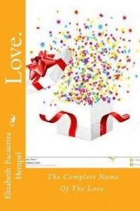 Love.: The Complete Name of the Love. by Hempel, Elizabeth Escauriza -Paperback