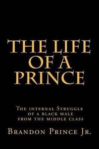 The Life Prince Internal Struggle Black Male  by Prince Brandon -Paperback