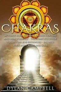 Chakras Activate Your Internal Energy Centers Heal Yourself  by Campbell Dylan
