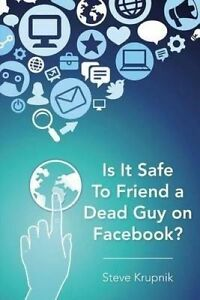 Is It Safe to Friend a Dead Guy on Facebook? by Krupnik, Steve -Paperback