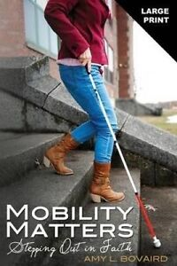 Mobility Matters: Stepping Out in Faith by Bovaird, Amy L. -Paperback