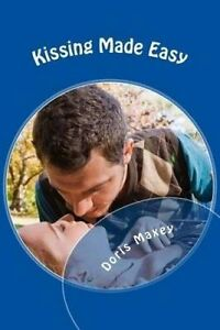 NEW Kissing Made Easy by D. Maxey