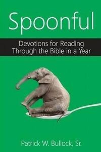 Spoonful Devotions for Reading Through Bible in Year by Bullock Sr Patrick W