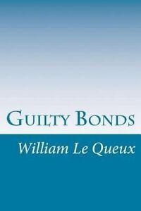Guilty Bonds by Le Queux, William 9781512267075 -Paperback