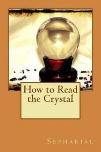 How to Read the Crystal by Sepharial -Paperback