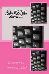 Ms. Word Comprehensive Shortcuts by Chukwu-Abel, Uzoamaka -Paperback
