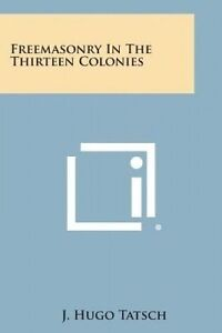NEW Freemasonry in the Thirteen Colonies by J. Hugo Tatsch