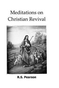 Meditations on Christian Revival by Pearson, R. S. -Paperback