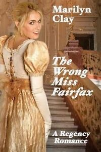 The Wrong Miss Fairfax: A Regency Romance by Clay, Marilyn -Paperback