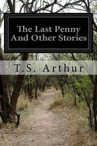 The Last Penny and Other Stories by Arthur, T. S. -Paperback