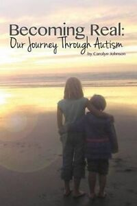 Becoming Real: Our Journey Through Autism by Johnson, Carolyn -Paperback