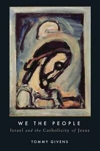 We the people: Israel and the Catholicity of Jesus by Tommy Givens (Paperback)