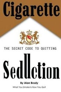 Cigarette Seduction: The Secret Code to Quitting by Brody, Alan -Paperback