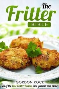 The Fritter Bible: 25 of the Best Fritter Recipes That You Will E 9781517461218