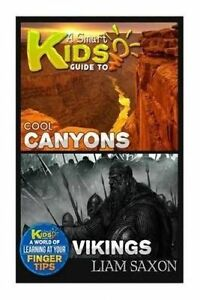 A Smart Kids Guide to Cool Canyons and Vikings: A World of Learni by Saxon, Liam