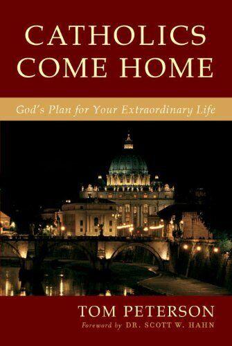 Catholics Come Home  God S Extraordinary Plan For Your Life